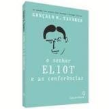 O Senhor Eliot e as Conferências - Gonçalo M. Tavares