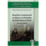 Beneficio Assistencial Ao Idoso E Ao Portador De Deficiencia (loas) - Teoria E Pratica - Melissa Folmann
