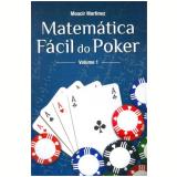 Matematica Facil Do Poker, Vol.1 - Moacir Martinez