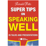 SUPER TIPS ON SPEAKING WELL IN TALKS AND PRESENTATIONS - 2ª edição (Ebook) - Reinaldo Polito