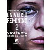 Universo Feminino 2: violência contra a mulher (Ebook) - ROSANE MACHADO