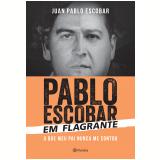 Pablo Escobar em Flagrante - Juan Pablo Escobar