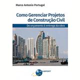 Como Gerenciar Projetos de Construção Civil - Marco Antonio Portugal