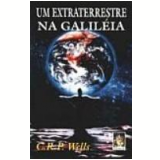 Extraterrestre na Galiléia, um - C.r.p. Wells