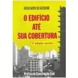 O Edifício Até Sua Cobertura - Helio Alves de Azeredo