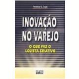 Inovação no Varejo o Que Faz o Lojista Criativo 1ª Edição - JosÉ Predebon, Edson Zogbi