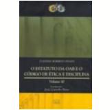 Estatuto da Oab e o C�digo de �tica e Disciplina, o Vol. 10 2� Edi��o - Claudio Roberto Finati