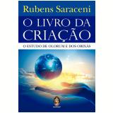 O Livro Da Criação - Rubens  Saraceni