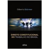 Direito Constitucional Do Trabalho No Brasil - Gilberto Stürmer