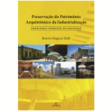 Preservação do Patrimônio Arquitetônico da Industrialização (Ebook) - Beatriz Mugayar Kühl