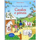Cavalos E Pôneis: Meu Livro De Colorir - Jessica Greenwell/ Rosie Dickins