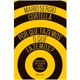 Por Que Fazemos O Que Fazemos? - Mario Sergio Cortella