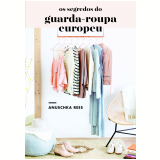 Os Segredos do Guarda-roupa Europeu - Anuschka Rees