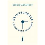 Rejuvelhecer - A Saúde Como Prioridade - Sergio Abramoff