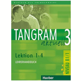 Tangram Aktuell 3 - Lektion 1-4 - Lehrerhandbuch - Hueber