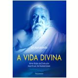 A Vida Divina - Sri Aurobindo