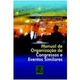 Manual de Organização de Congressos e Eventos Similares - José Antonio Maranho