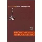 História Concisa do Teatro Brasileiro (1570-1908) - Decio de Almeida Prado