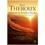 O Safári da Estrela Negra - Paul Theroux