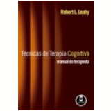 T�cnicas de Terapia Cognitiva Manual do Terapeuta - Robert L. Leahy