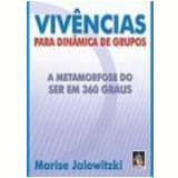 Viv�ncias para Din�mica em Grupos a Metamorfose do Ser em 360 Graus 2� Edi��o - Marise Jalowitzki