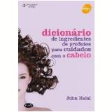 Dicionário de Ingredientes de Produtos para Cuidados com o Cabelo - John Halal