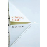 A Realidade Oculta - Brian Greene