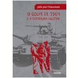 O Golpe De 1964 E A Ditadura Militar - J�lio Jos� Chiavenato