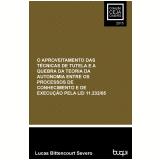 O aproveitamento das técnicas de tutela e a quebra da teoria da autonomia entre os processos de conhecimento e de execução pela lei 11.232/05 (Ebook) - Lucas Bittencourt Severo