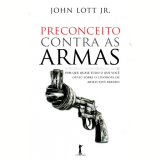 Preconceito Contra as Armas - John Lott Jr.