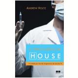 A Ciência Médica de House - Andrew Holtz