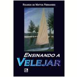 Ensinando a velejar (Ebook) - Ricardo de Mattos Fernandes