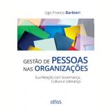 Gestão De Pessoas Nas Organizações - Sua Relação Com Governança, Cultura E Liderança - Ugo Franco Barbieri
