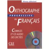 Orthographe Progressive Du Français Debutant Corriges Avec CD - Jean-michel Robert