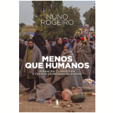 Menos Que Humanos: Imigração Clandestina e Tráfico de Pessoas na Europa (Ebook) - Nuno Rogeiro