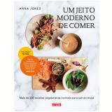 Um Jeito Moderno de Comer - Anna Jones