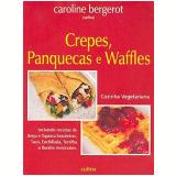 Crepes, Panquecas e Waffles - Caroline Bergerot