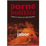 Pornopolítica - Arnaldo Jabor