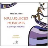 Maluquices Musicais e Outros Poemas - José Santos