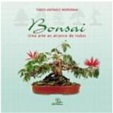Bonsai uma Arte ao Alcance de Todos - Fabio Antakly Noronha