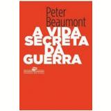 A Vida Secreta da Guerra - Peter Beaumont