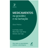 Medicamento na Gravidez e na Lactação - Antonio Jose Lapa, Luiz Kulay Junior, Maria Nice Caly Kuay