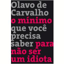 Livros - O Mínimo que Você Precisa Saber para Não Ser um Idiota - Olavo de Carvalho - 9788501402516