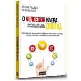 O Vendedor Na Era Digital - César Frazão, João Kepler