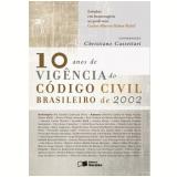 10 Anos De Vig�ncia Do C�digo Civil Brasileiro De 2002 - Christiano Cassetari, Rui Geraldo Camargo Viana