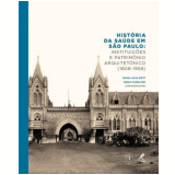 Historia Da Saude Em Sao Paulo Institui�oes E Patrimonio Arquitetonico 1808-1958 - Maria Lucia Mott