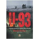 U-93 - A Entrada do Brasil na Primeira Guerra Mundial - Marcelo Monteiro