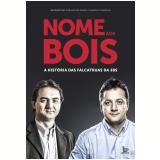 Nome aos Bois - A História das Falcatruas da JBS - Bernardino Coelho Da Silva