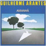 Guilherme Arantes - Amanhã (CD) - Guilherme Arantes