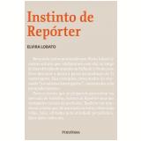 Instinto de Repórter - Elvira Lobato
